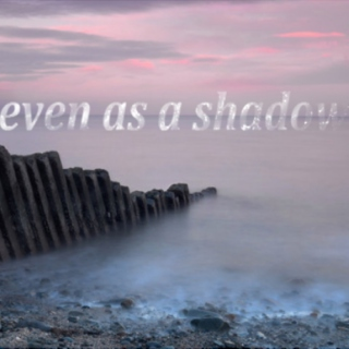 Even as a Shadow