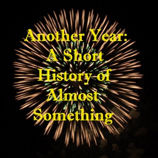 Another Year: A Short History of Almost Something