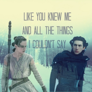 like you knew me and all the things I couldn't say // a Kylo Ren/Rey fanmix