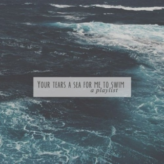 Your tears a sea for me to swim
