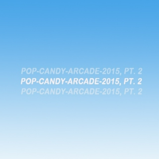 Pop Candy Arcade: Songs of 2015, 21-50