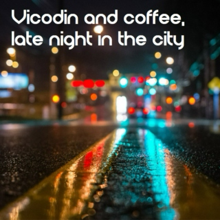 Vicodin and Coffee, Late Night in the City