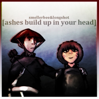 [ashes build up in your head]