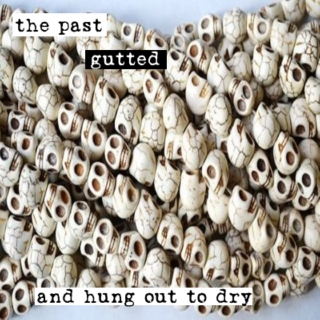 the past gutted and hung out to dry