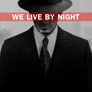 WE LIVE BY NIGHT
