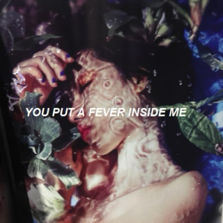 YOU PUT A FEVER INSIDE ME