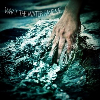 'What The Water Gave Me'