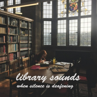library sounds // when silence is deafening