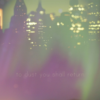to dust you shall return I