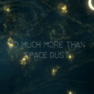 so much more than space dust