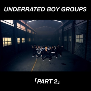 Underrated Boy Groups; Part 2
