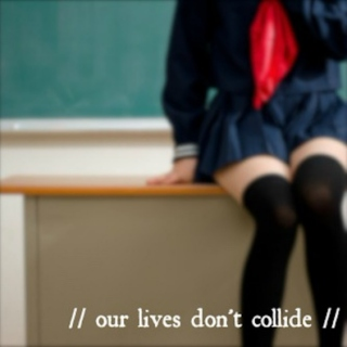 Our Lives Don't Collide