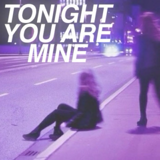 Tonight you are mine