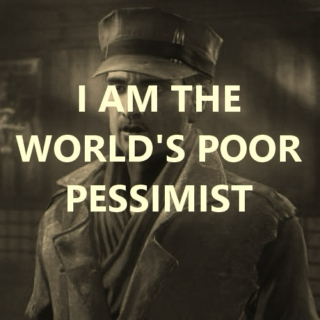 World's Poor Pessimist (Male!ss/MacCready)