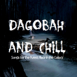 dagobah and chill