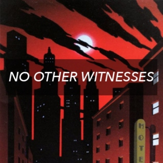 no other witnesses