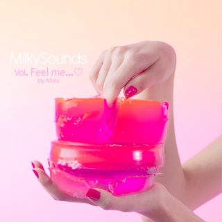 Milky Sounds Vol. Feel me... ♡
