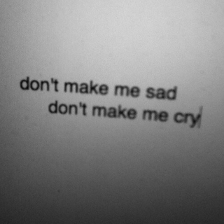 don't make me sad
