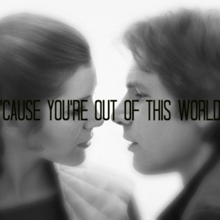 'Cause You're Out of this World