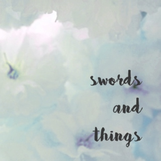 swords and things.