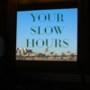 Your Slow Hours