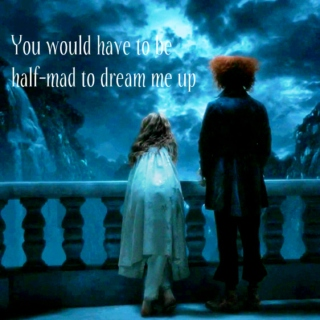 You would have to be half-mad to dream me up // Alice x Tarrant