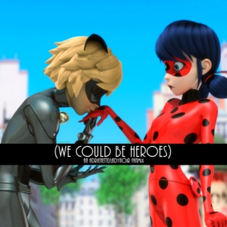 (we could be heroes)
