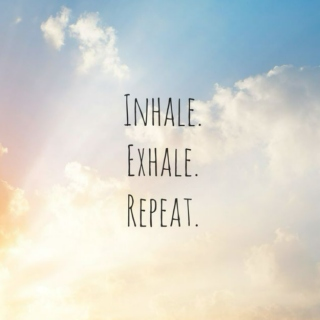 Inhale. Exhale. Repeat.