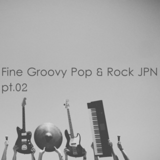 Fine Groovy Pop & Rock JPN pt.02