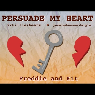 Persuade My Heart: Freddie and Kit