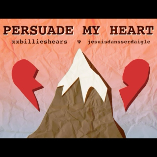 Persuade My Heart