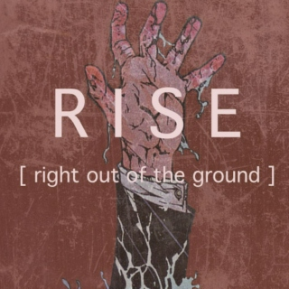 R I S E [right out of the ground]