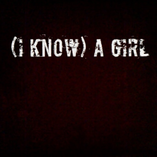 (I know) A girl