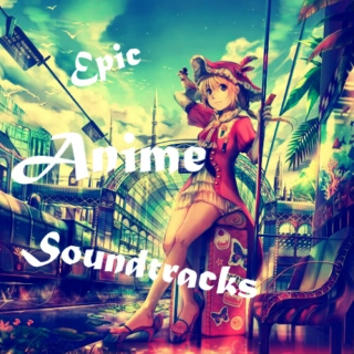 Epic Anime Soundtracks