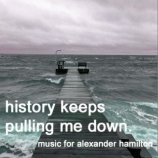History Keeps Pulling Me Down: Music for Alexander Hamilton