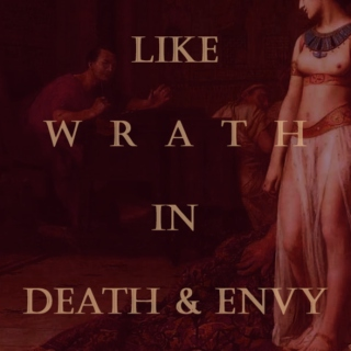 Like Wrath in Death and Envy
