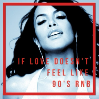 If Love Doesn't Feel Like 90's RNB
