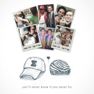 you'll never know if you never try - Chad/Ryan