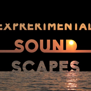 EXPERIMENTAL SOUNDSCAPES