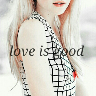 love is good