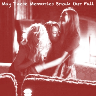 May These Memories Break Our Fall