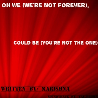 Oh We (We're Not Forever)