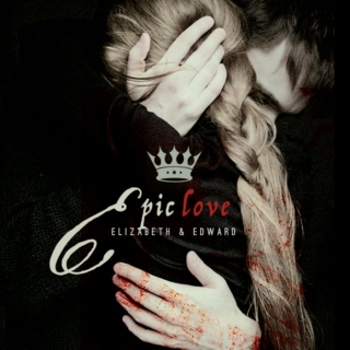 Epic Love: an Elizabeth & Edward Mix