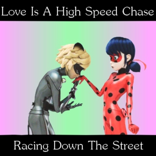 Love is a High Speed Chase Racing Down the Street