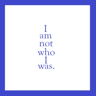 I am not who I was.