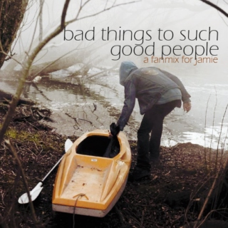 bad things // to such good people