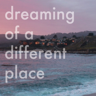 dreaming of a different place