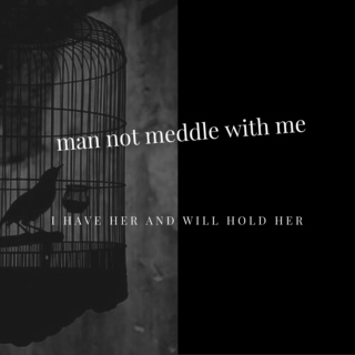 man not meddle with me -- i have her and will hold her