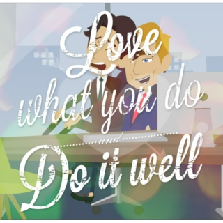 love what you do, do it well