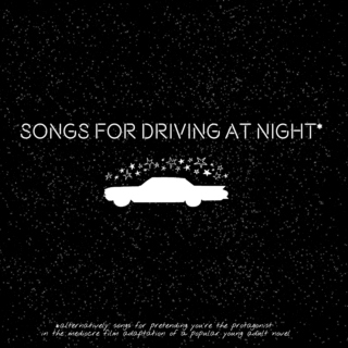 Songs for Driving at Night*